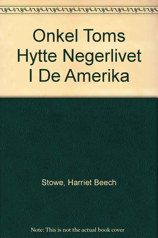 f2b52737 Onkel Toms Hytte Negerlivet I De Amerika: Harriet Beech Stowe ...