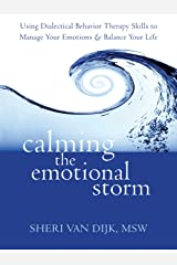 Calming the Emotional Storm: Using Dialectical Behavior Therapy Skills to Manage Your Emotions and Balance Your Life Kindle Edition