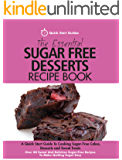 The Essential Sugar Free Desserts Recipe Book: A Quick Start Guide To Cooking Sugar-Free Cakes, Desserts and Sweet Treats. Over 80 Sweet And Delicious ... Make Quitting Sugar Easy (English Edition)