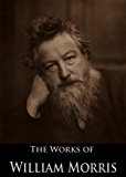 The Works of William Morris: The World of Romance, The Earthly Paradise, The Pilgrims of Hope, The Wood Beyond the World, The Well At The World's End, ... (19 Books With Active Table of Contents)