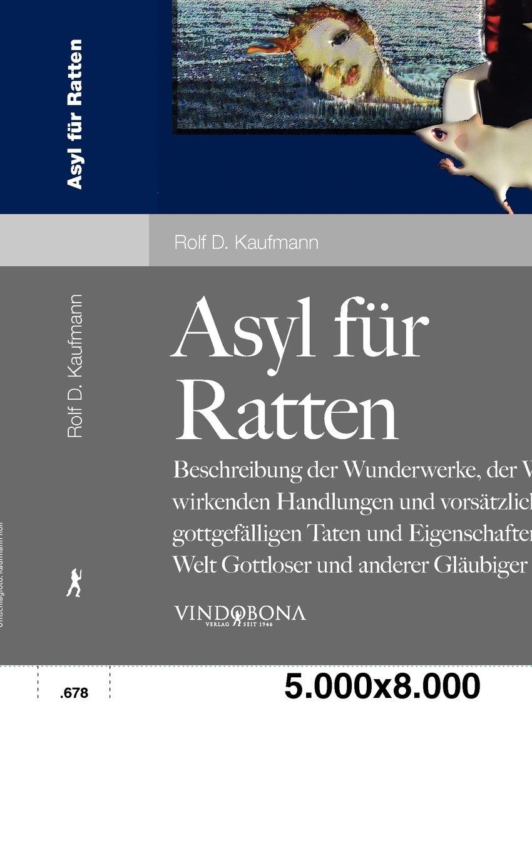 Asyl für Ratten: Beschreibung der Wunderwerke, der Wunder wirkenden Handlungen und vorsätzlich gottgefälligen Taten und Eigenschaften in der Welt Gottloser und anderer Gläubiger (German Edition) pdf epub