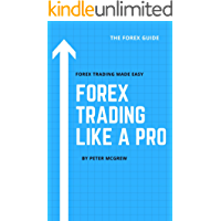 Forex Trading Like A Pro: The Forex Guide - Forex Trading Made Easy (English Edition)