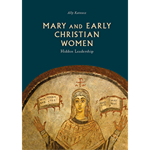 Mary and Early Christian Women : Hidden Leadership