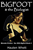 Bigfoot and the Biologist: Sex With Bigfoot, Book 3 (Monster Erotica:  Sex With Bigfoot)