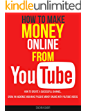 THE ULTIMATE GUIDE ON YOUTUBE MARKETING: How To Create A Successful Channel, Grow An Audience And Make Passive Money Online With YouTube Videos