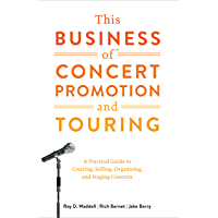 This Business of Concert Promotion and Touring: A Practical Guide to Creating, Selling, Organizing, and Staging Concerts book cover