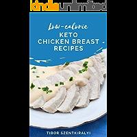 Low-calorie Keto Chicken Breast Recipes (Keto Cookbook)