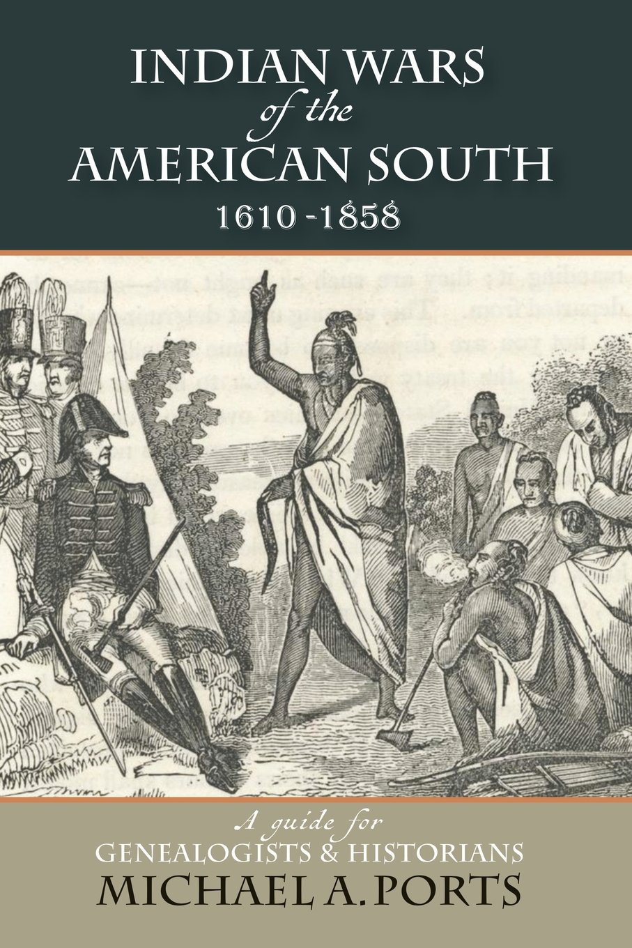Indian Wars of the American South, 1610-1858: A guide for Genealogists & Historians