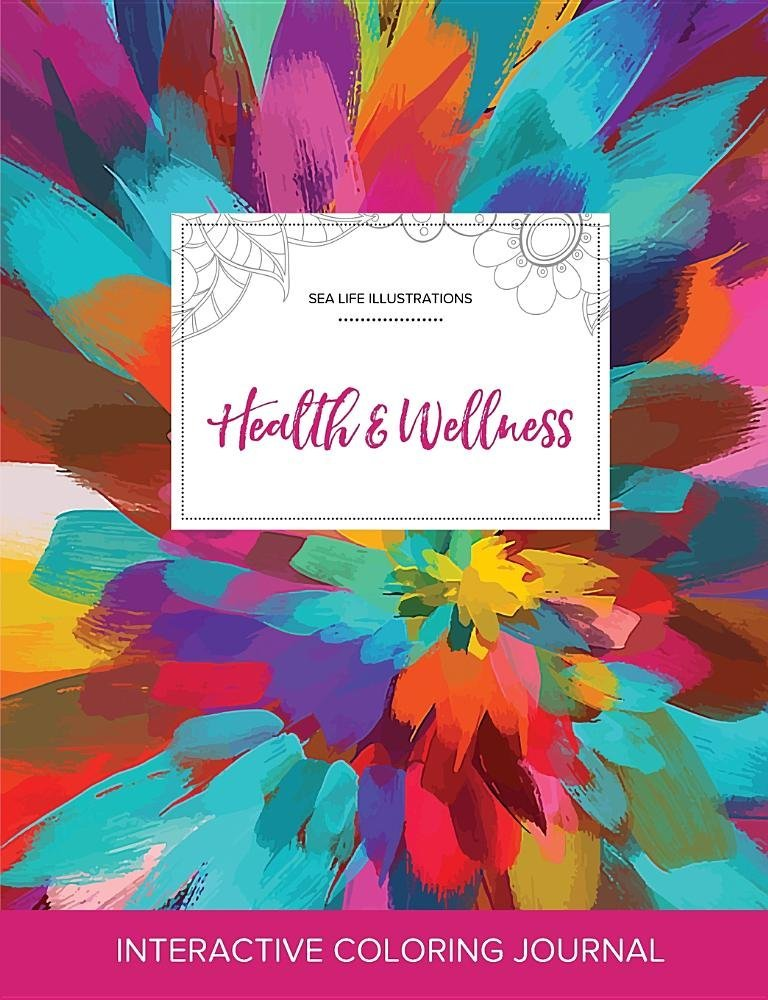 Download Adult Coloring Journal: Health & Wellness (Sea Life Illustrations, Color Burst) pdf