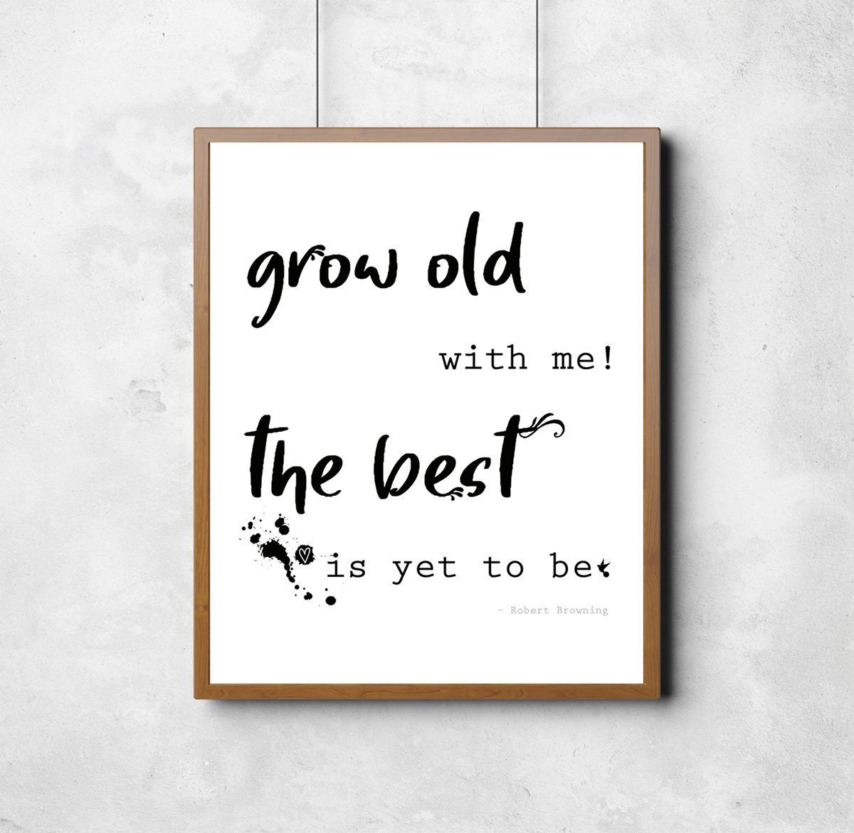 'Grow old with me! The best is yet to be' Robert Browning Print. Nursery print, home decor, valentines present, anniversary present, beautiful quote