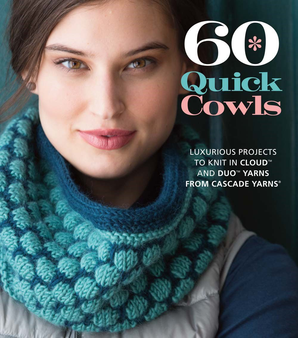 60 Quick Cowls: Luxurious Projects to Knit in Cloud�  and Duo�  Yarns from Cascade Yarns (R) (60 Quick Knits Collection)