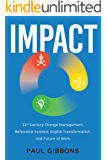 IMPACT: 21st Century Change Management, Behavioral Science, Digital Transformation, and the Future of Work (Leading…