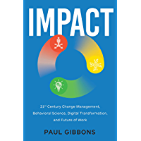 IMPACT: 21st Century Change Management, Behavioral Science, Digital Transformation, and the Future of Work (Leading Change in the Digital Age Book 2) (English Edition)