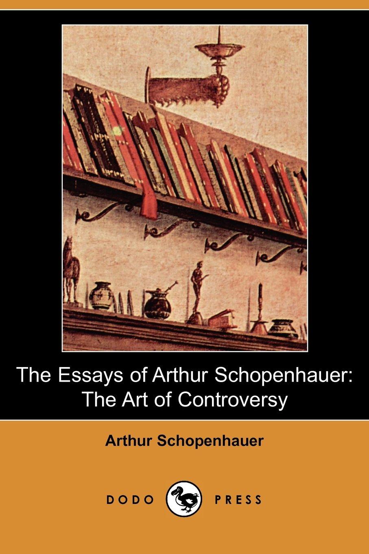 The Essays of Arthur Schopenhauer: The Art of Controversy (Dodo Press) pdf epub