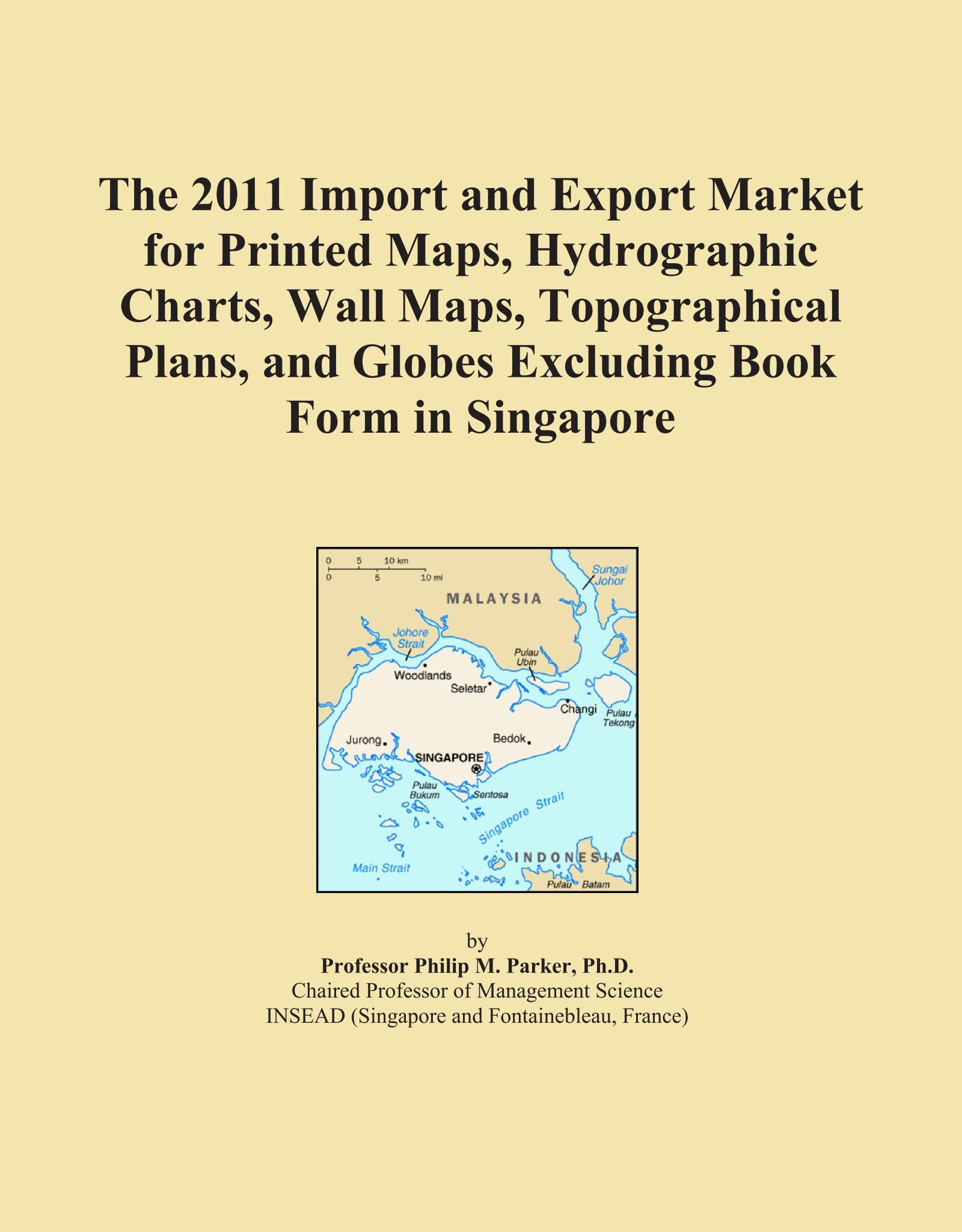 Read Online The 2011 Import and Export Market for Printed Maps, Hydrographic Charts, Wall Maps, Topographical Plans, and Globes Excluding Book Form in Singapore ebook
