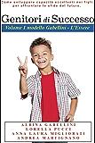 Genitori di Successo: Come sviluppare capacità eccellenti nei figli per affrontare le sfide del futuro (Genitori coach orientati Vol. 1) (Italian Edition)