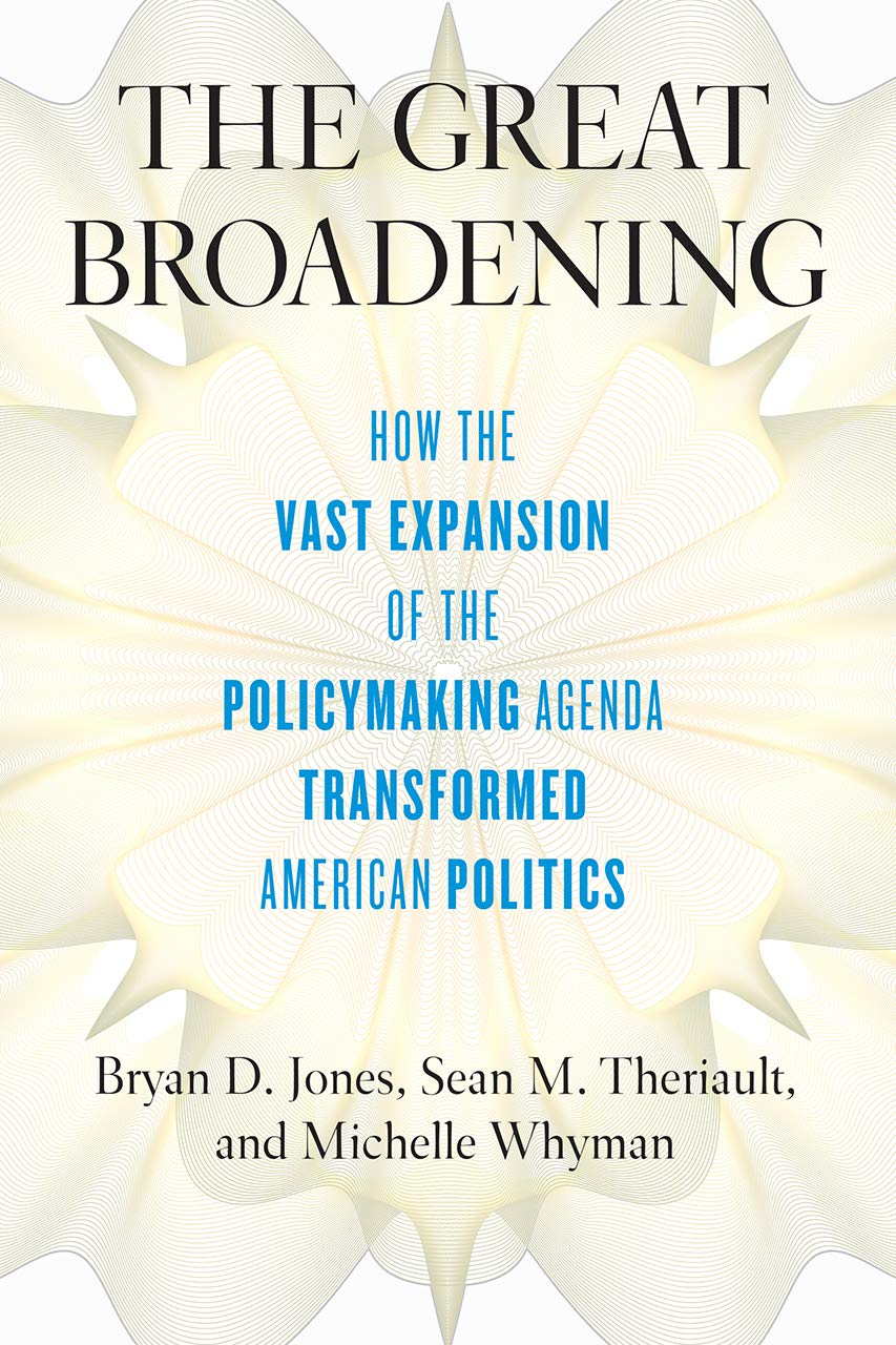The Great Broadening: How the Vast Expansion of the Policymaking Agenda Transformed American Politics