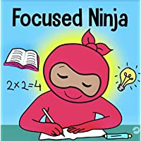 Focused Ninja: A Children's Book About Increasing Focus and Concentration at Home and School (Ninja Life Hacks)