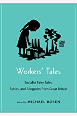 Workers' Tales: Socialist Fairy Tales, Fables, and Allegories from Great Britain (Oddly Modern Fairy Tales Book 12) Kindle Edition