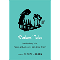 Workers' Tales: Socialist Fairy Tales, Fables, and Allegories from Great Britain (Oddly Modern Fairy Tales Book 22)