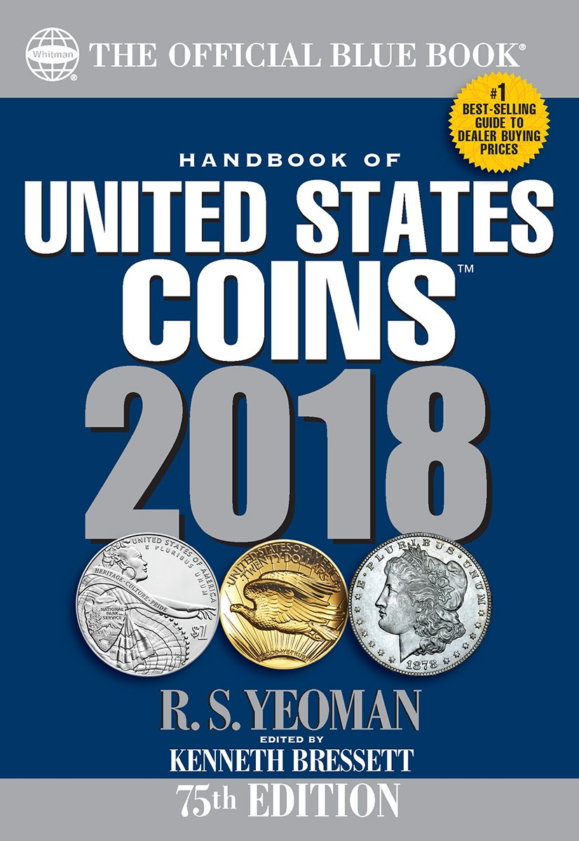 Handbook of United States Coins 2018: The Official Blue Book, Paperback:  R.S. Yeoman, Kenneth Bressett: 9780794845100: Amazon.com: Books