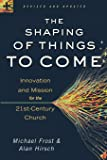 The Shaping of Things to Come: Innovation and Mission for the 21st-Century Church