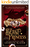 The Beast Princess: Beauty and the Beast Reimagined (The Forgotten Kingdom Series Book 3)