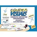 Equipes Visuais. Ferramentas Gráficas Para Comprometimento, Inovação e Alta Performance