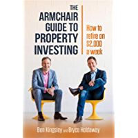 The Armchair Guide to Property Investing: How to retire on $2,000 a week