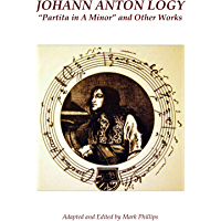 "Johann Anton Logy: ""Partita in A Minor"" and Other Works (English Edition)"