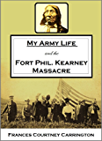 """My Army Life and the Fort Phil. Kearney Massacre: With an Account of the Celebration of """"Wyoming Opened"""" (1910)"""