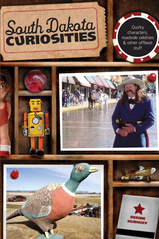 South Dakota Curiosities Quirky Characters Roadside Oddities /& Other Offbeat Stuff