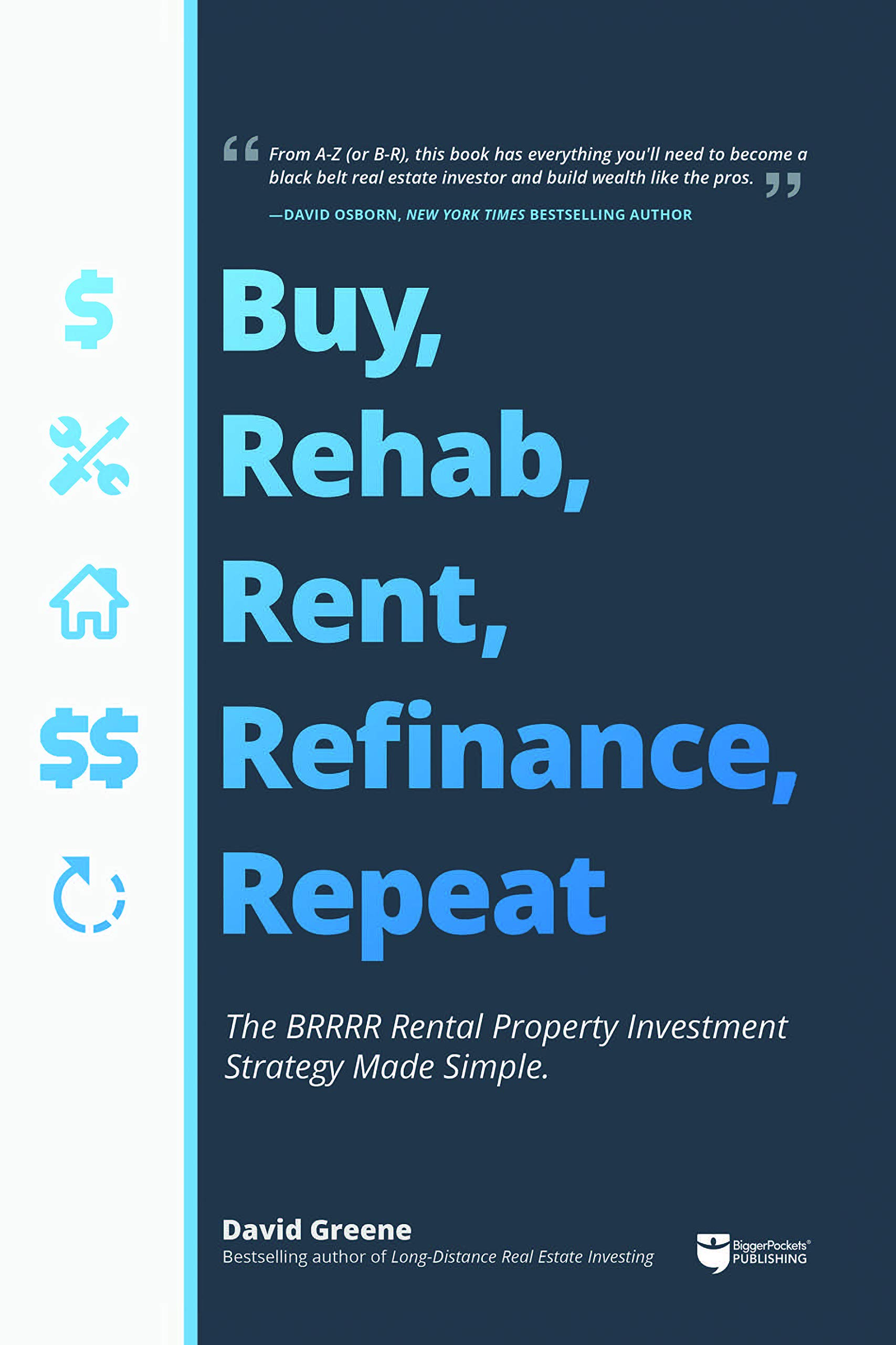 Buy, Rehab, Rent, Refinance, Repeat: The BRRRR Rental Property Investment Strategy Made Simple by BiggerPockets