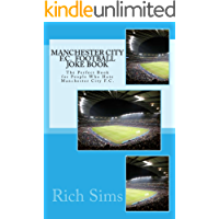 Manchester City F.C.  Football Joke Book: The Perfect book for people who hate Manchester City F.C. (Soccer Joke Book)