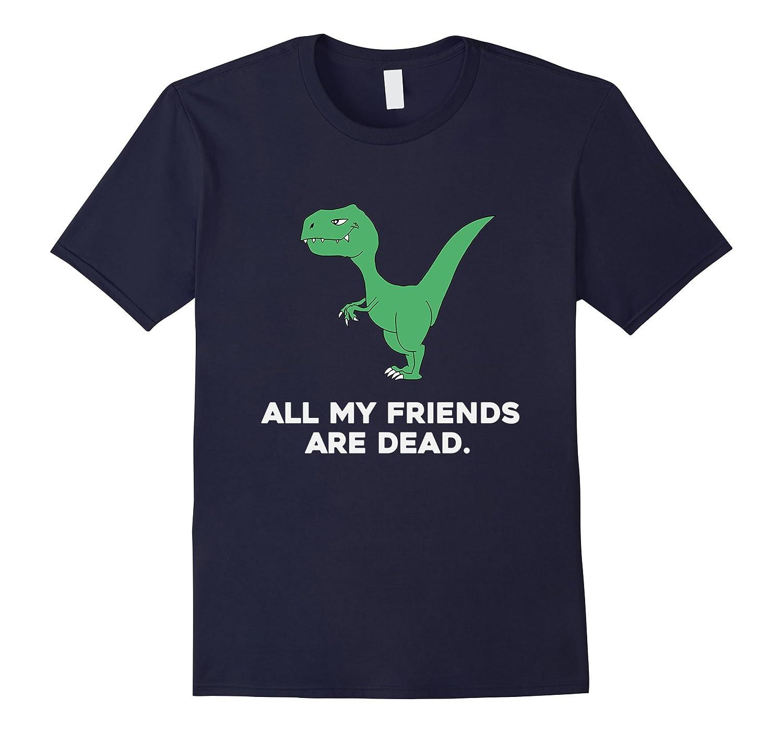 All My Friends Are Dead Funny Dinosaur Kids T-Shirt-FL