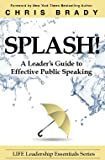 Splash: A Leader's Guide to Effective Public Speaking