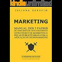 MARKETING - Manual dos 5 passos de como montar um planejamento estratégico de marketing e peças publicitárias com aplicação do neuromarketing.
