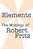 Elements The Writings of Robert Fritz (English Edition)