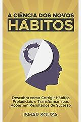 A Ciência dos Novos Hábitos: Descubra como Corrigir Hábitos Prejudiciais e Transformar suas Ações em Resultados de Sucesso eBook Kindle