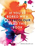 If You're Bored With WATERCOLOUR Read This Book (If you're ... Read This Book, Band 2)