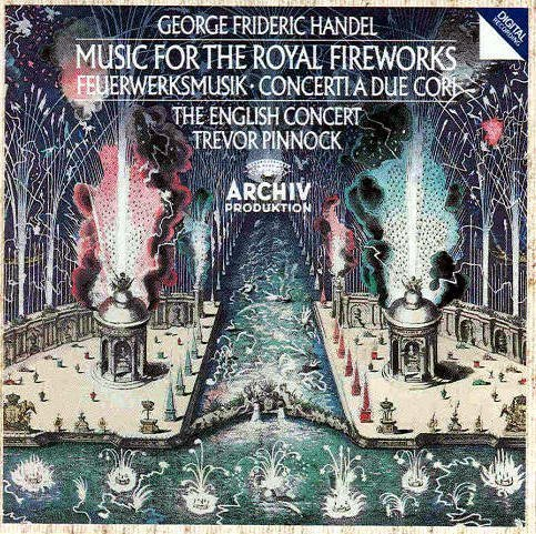 George Frideric Handel: Music for the Royal Fireworks / Concerti a Due Cori - The English Concert / Trevor Pinnock (George Frideric Handel Music For The Royal Fireworks)