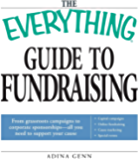 The Everything Guide to Fundraising Book: From grassroots campaigns to corporate sponsorships -- All you need to support your cause;  Capital campagins/ ... marketing / Special Events (Everything®)