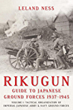 Rikugun: Guide to Japanese Ground Forces 1937-1945: Volume 1: Tactical Organization of Imperial Japanese Army & Navy Ground Forces