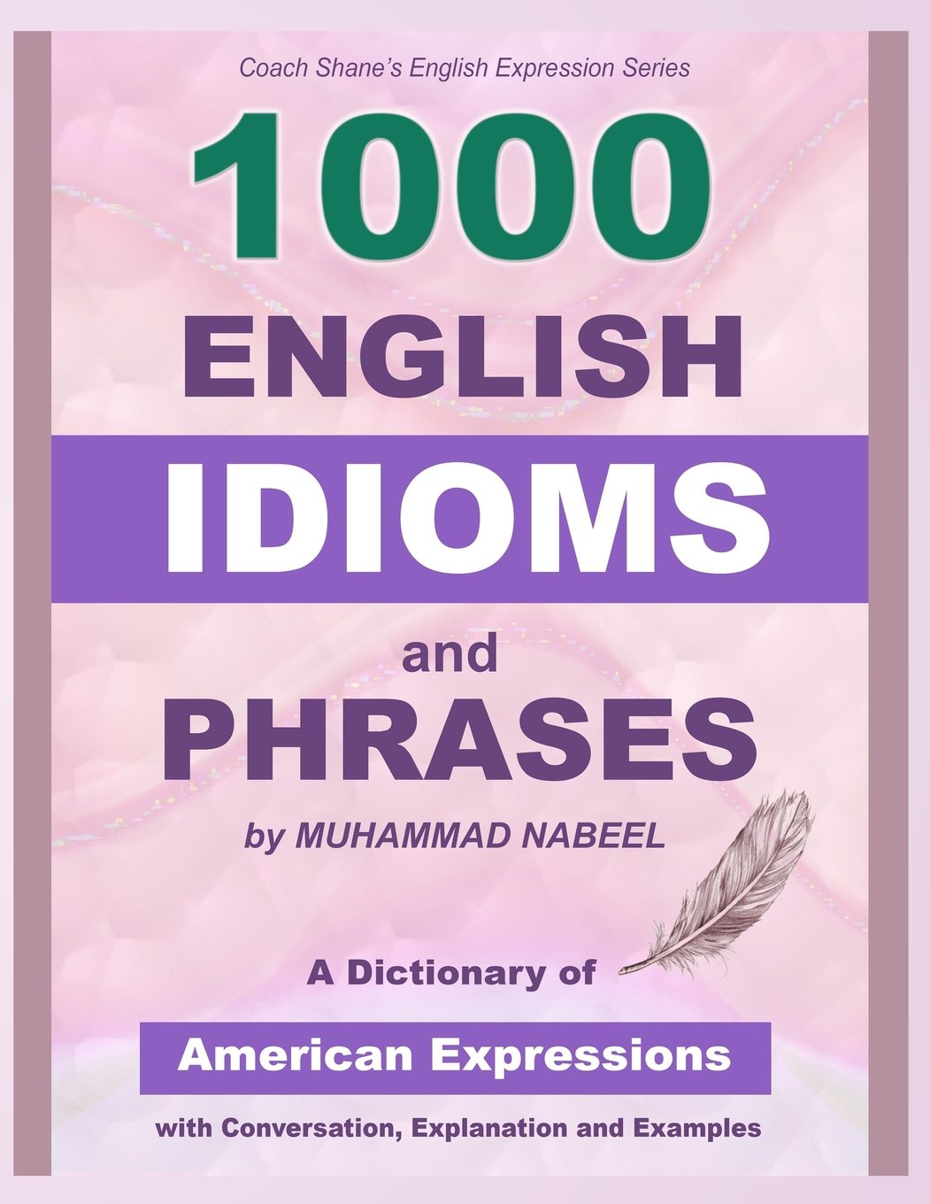 Amazon.com: 1000 English Idioms and Phrases: American Idioms dictionary  with conversation, explanation and examples (coach shane's english  expression) ...