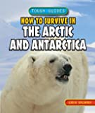 How to Survive in the Arctic and Antarctica (Tough Guides (Powerkids))