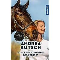 Andrea Kutsch - Aus dem Blickwinkel des Pferdes: Neue Wege der Pferdeausbildung