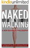 NAKED AND WALKING: A NEW BUSINESS PHILOSOPHY (Naked & Walking Series Book 1701)