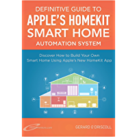 Definitive Guide to Apple's HomeKit Smart Home Automation System: Discover How to Use the Home App in iOS 10 To Build Your Own Smart Home Using Apple's ... Essential Guides Book 7) (English Edition)