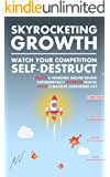 Skyrocketing Growth: Watch Your Competition Self-Destruct