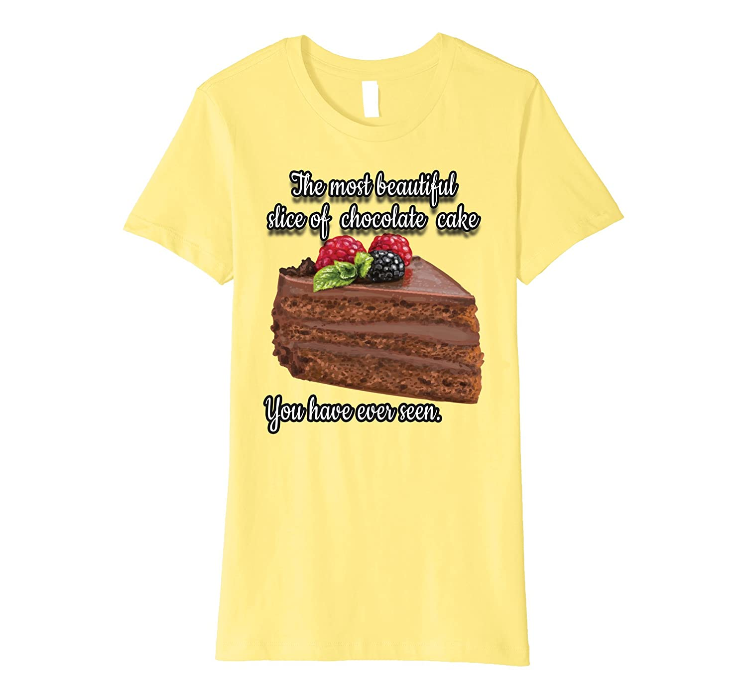 Amazon Com Most Beautiful Slice Chocolate Cake Tshirt Clothing